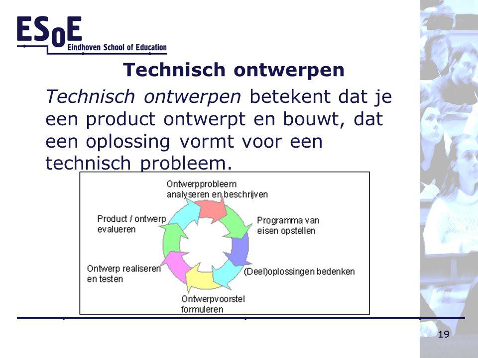 19 Technisch ontwerpen Technisch ontwerpen betekent dat je een product ontwerpt en bouwt, dat een oplossing vormt voor een technisch probleem. 19