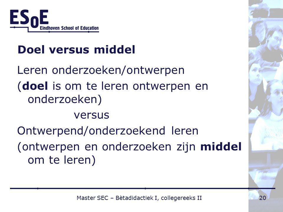 Doel versus middel Leren onderzoeken/ontwerpen (doel is om te leren ontwerpen en onderzoeken) versus Ontwerpend/onderzoekend leren (ontwerpen en onder