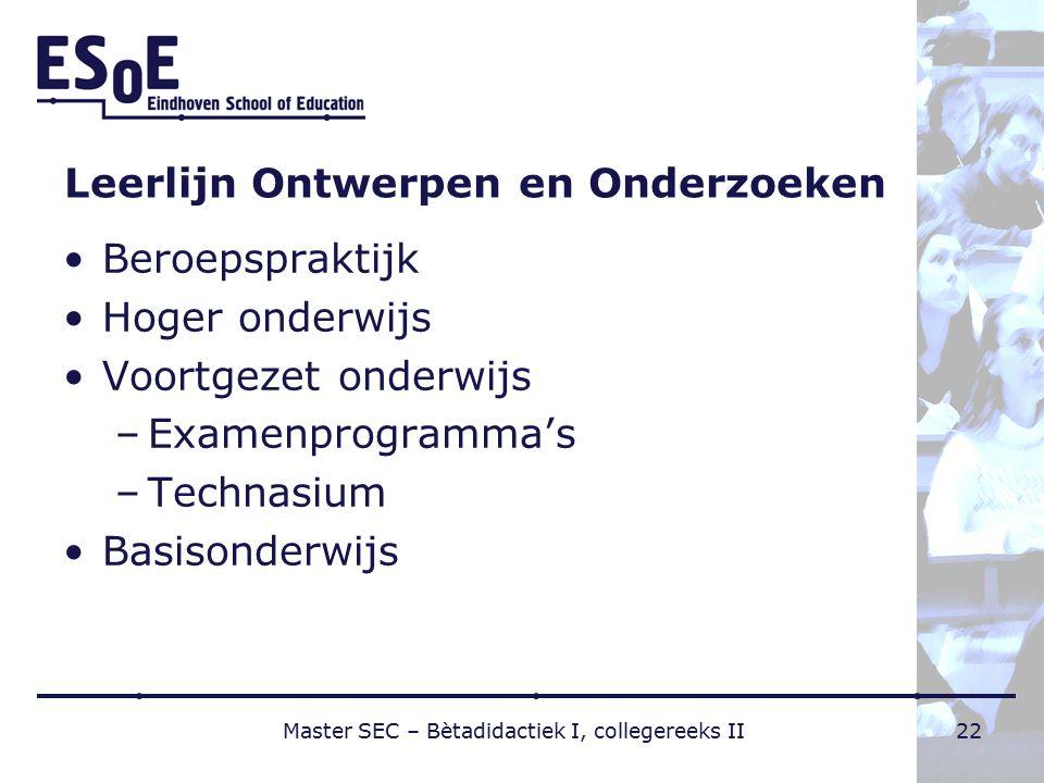 Leerlijn Ontwerpen en Onderzoeken Beroepspraktijk Hoger onderwijs Voortgezet onderwijs –Examenprogramma's –Technasium Basisonderwijs Master SEC – Bèta