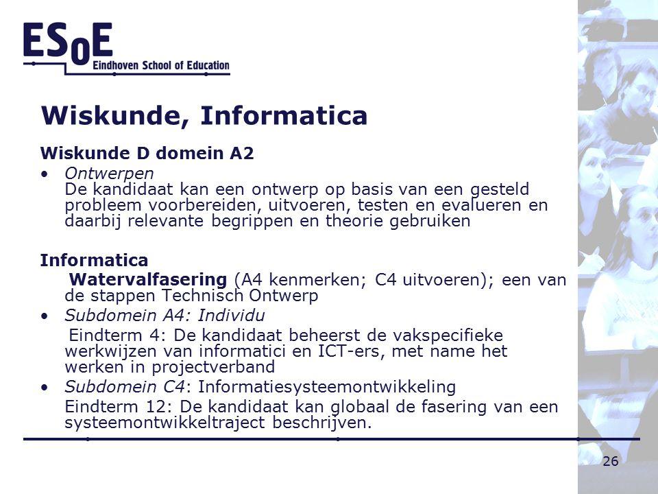 26 Wiskunde, Informatica Wiskunde D domein A2 Ontwerpen De kandidaat kan een ontwerp op basis van een gesteld probleem voorbereiden, uitvoeren, testen