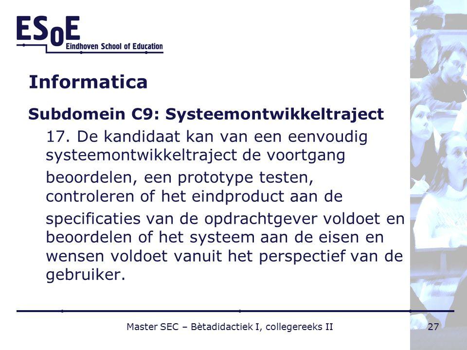 Informatica Subdomein C9: Systeemontwikkeltraject 17. De kandidaat kan van een eenvoudig systeemontwikkeltraject de voortgang beoordelen, een prototyp