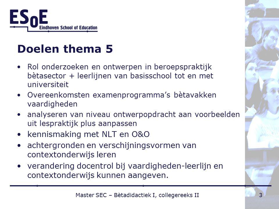 Doelen thema 5 Rol onderzoeken en ontwerpen in beroepspraktijk bètasector + leerlijnen van basisschool tot en met universiteit Overeenkomsten examenpr