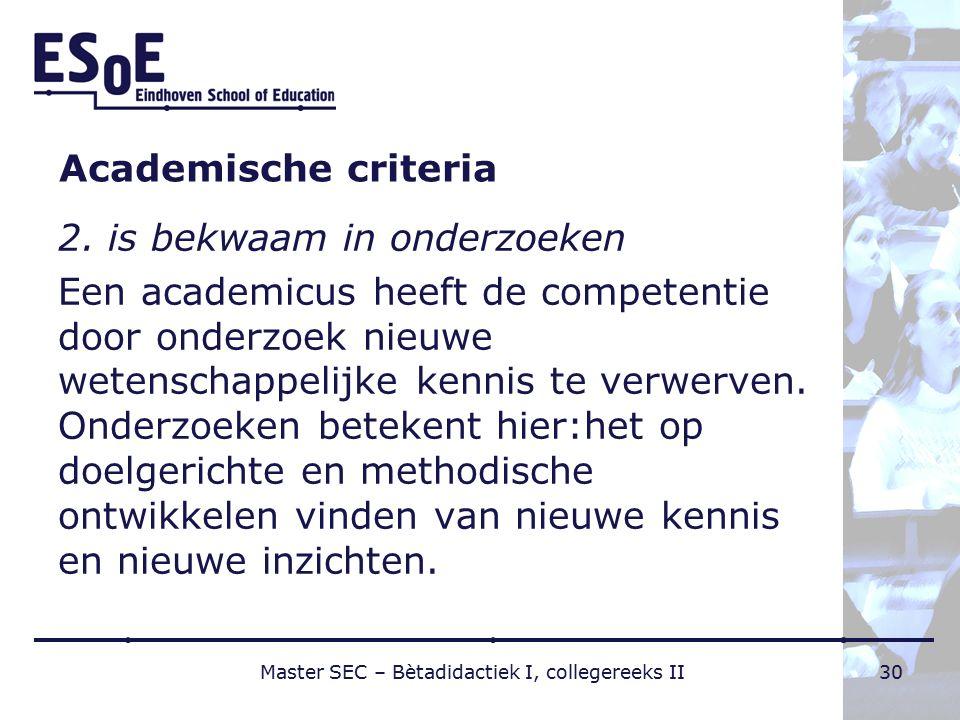 Academische criteria 2. is bekwaam in onderzoeken Een academicus heeft de competentie door onderzoek nieuwe wetenschappelijke kennis te verwerven. Ond
