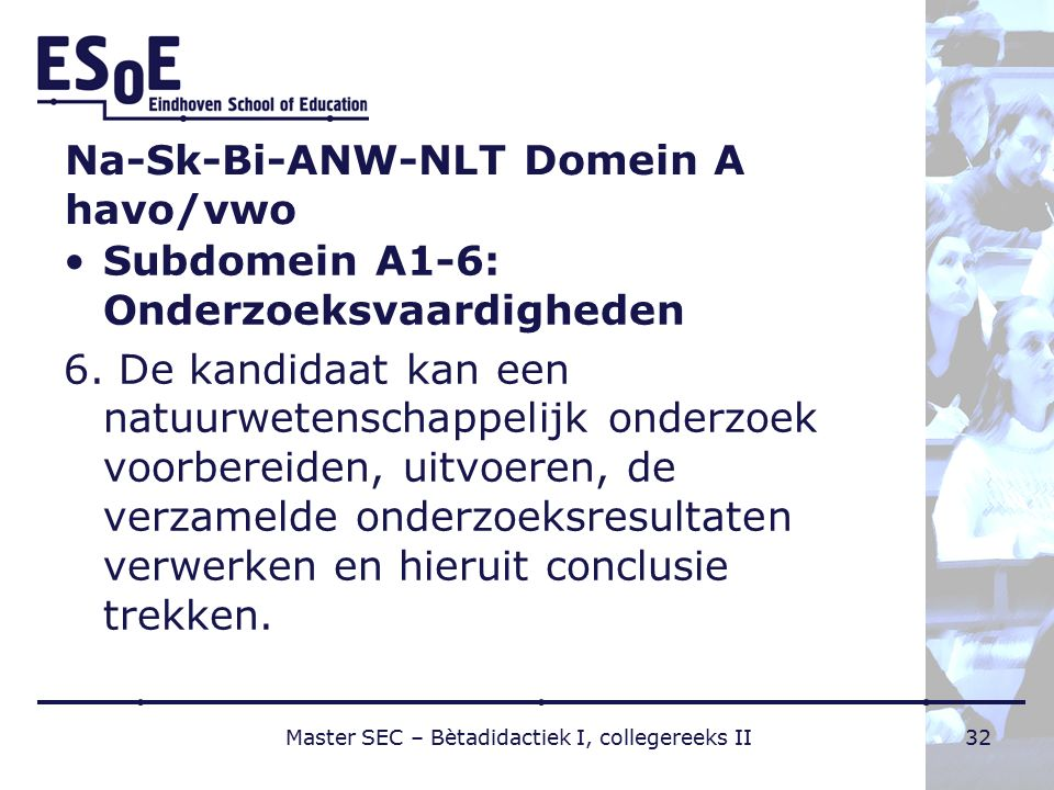 Na-Sk-Bi-ANW-NLT Domein A havo/vwo Subdomein A1-6: Onderzoeksvaardigheden 6. De kandidaat kan een natuurwetenschappelijk onderzoek voorbereiden, uitvo