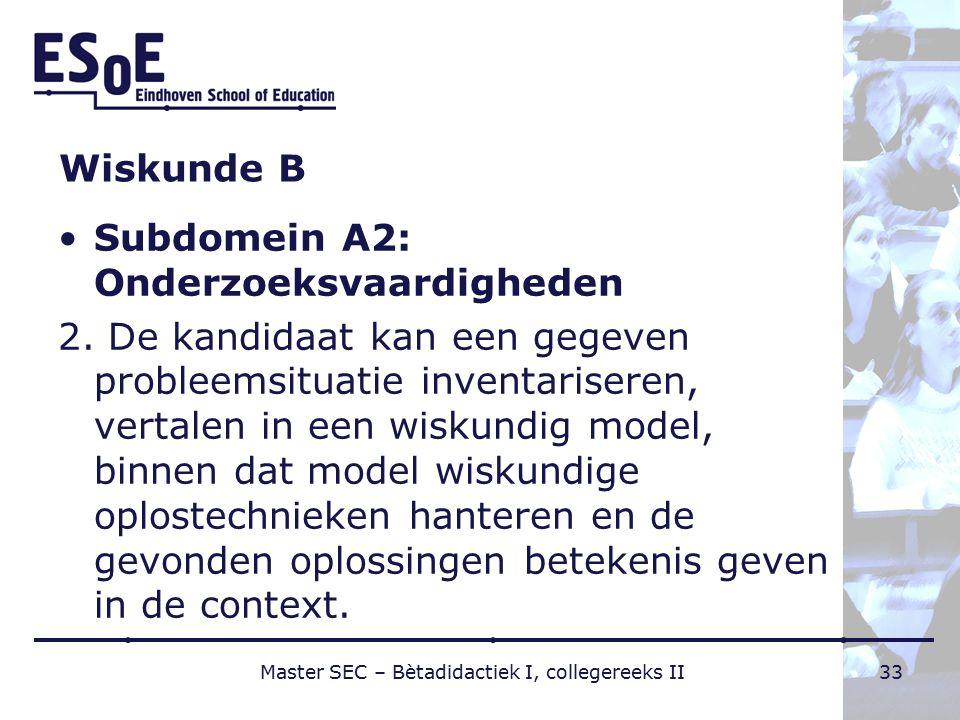 Wiskunde B Subdomein A2: Onderzoeksvaardigheden 2. De kandidaat kan een gegeven probleemsituatie inventariseren, vertalen in een wiskundig model, binn