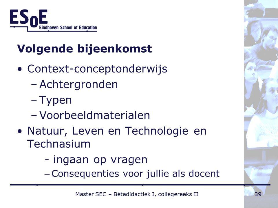 Volgende bijeenkomst Context-conceptonderwijs –Achtergronden –Typen –Voorbeeldmaterialen Natuur, Leven en Technologie en Technasium - ingaan op vragen