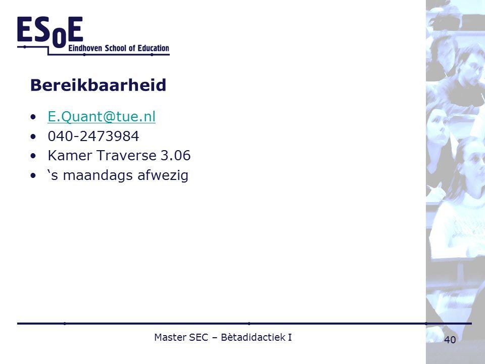 40 Bereikbaarheid E.Quant@tue.nl 040-2473984 Kamer Traverse 3.06 's maandags afwezig Master SEC – Bètadidactiek I