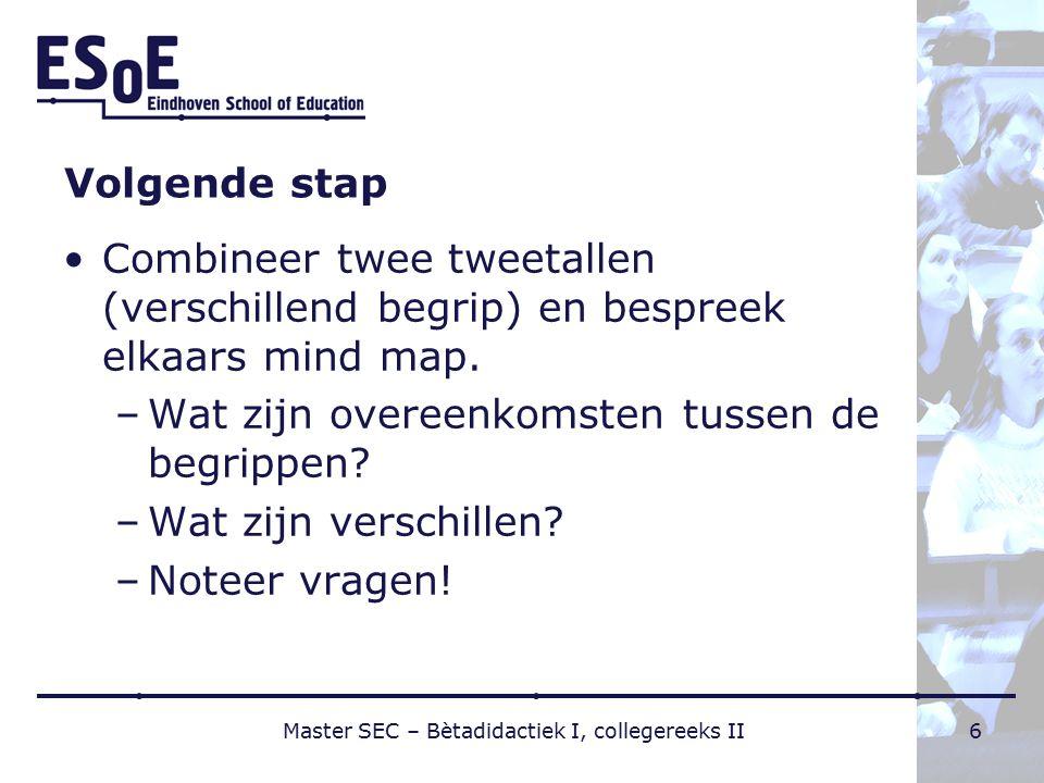 Volgende stap Combineer twee tweetallen (verschillend begrip) en bespreek elkaars mind map. –Wat zijn overeenkomsten tussen de begrippen? –Wat zijn ve