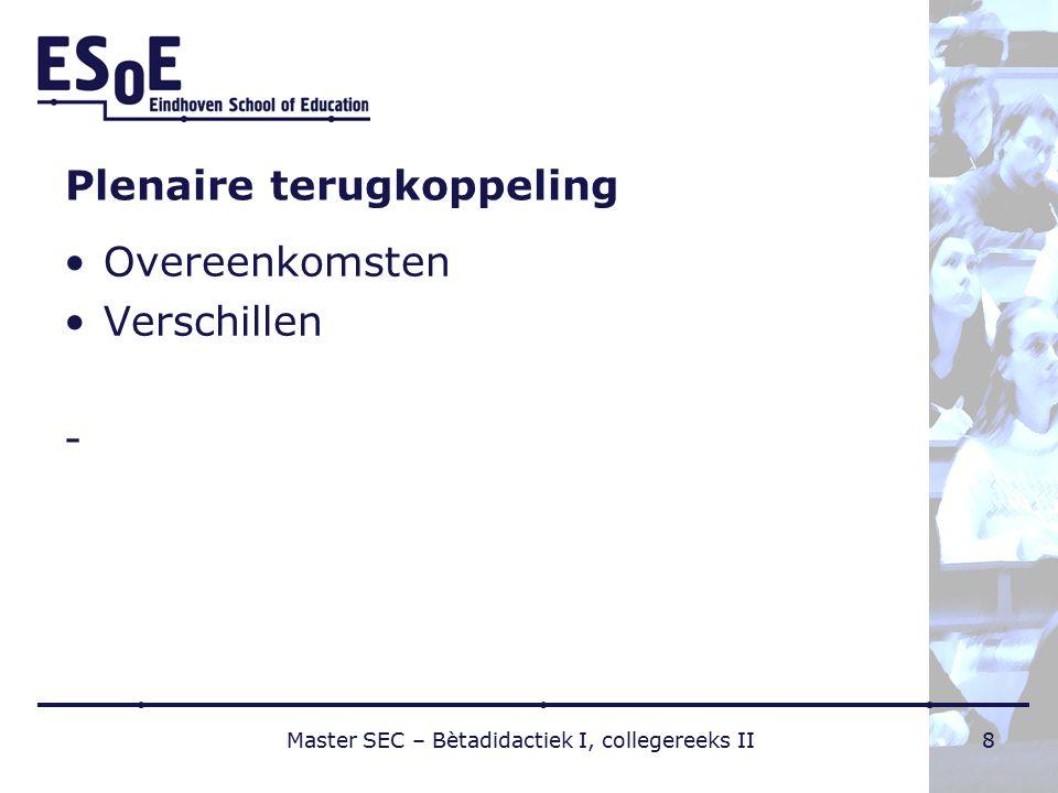 Plenaire terugkoppeling Overeenkomsten Verschillen - Master SEC – Bètadidactiek I, collegereeks II8