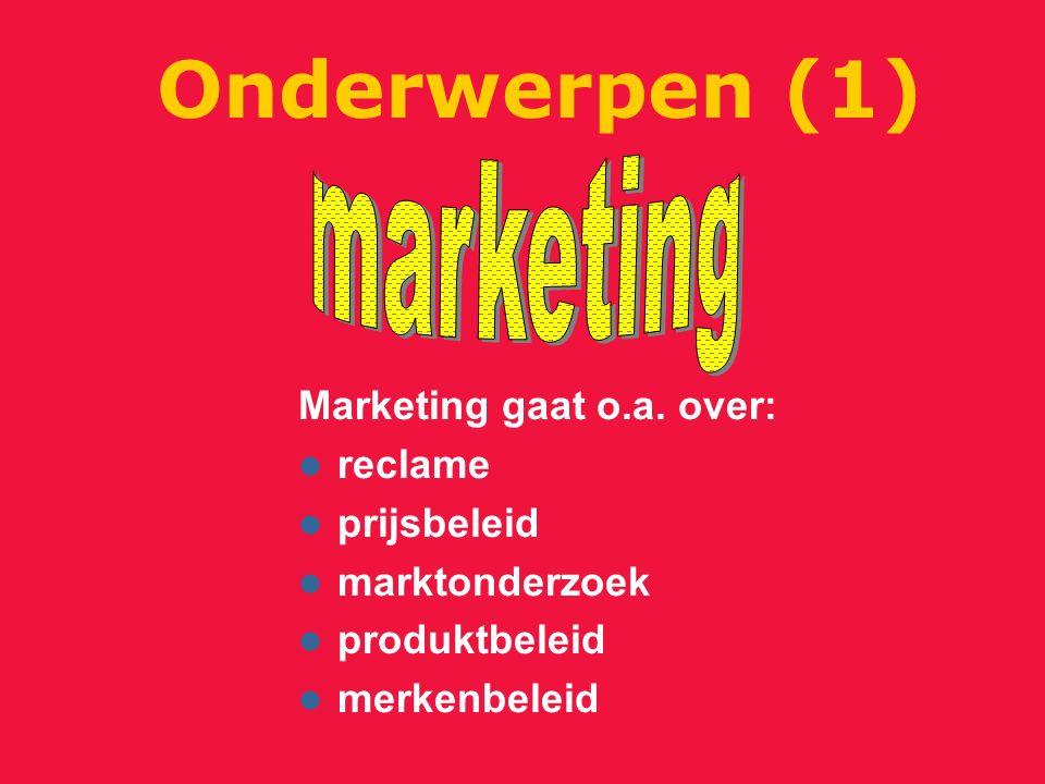 Marketing gaat o.a. over: reclame prijsbeleid marktonderzoek produktbeleid merkenbeleid Onderwerpen (1)