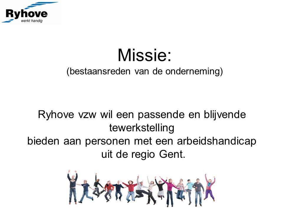 Missie: (bestaansreden van de onderneming) Ryhove vzw wil een passende en blijvende tewerkstelling bieden aan personen met een arbeidshandicap uit de regio Gent.