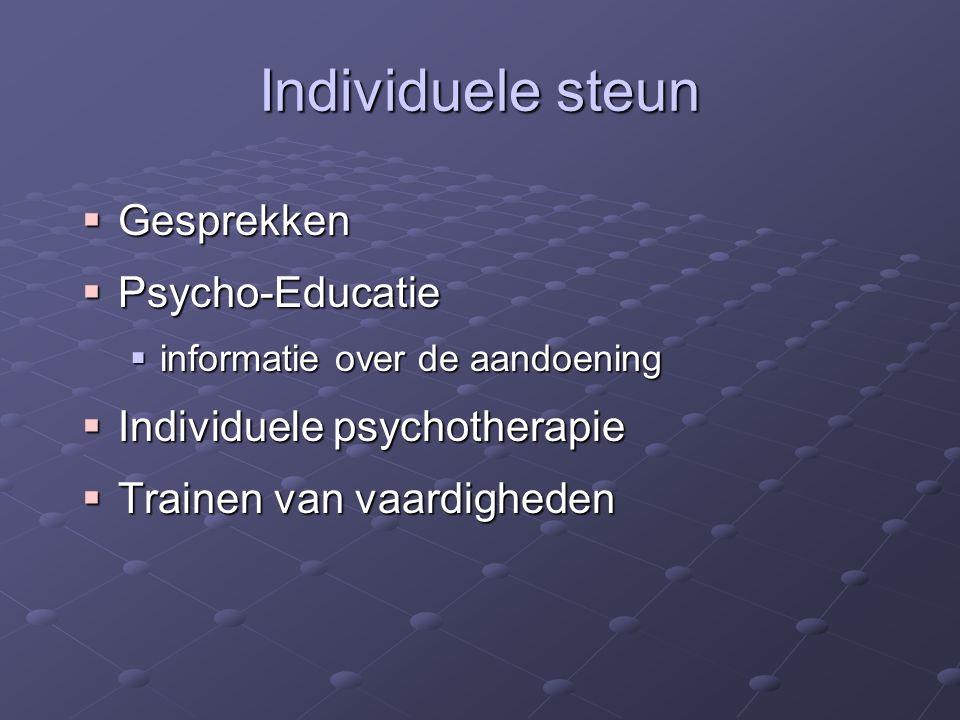 Individuele steun  Gesprekken  Psycho-Educatie  informatie over de aandoening  Individuele psychotherapie  Trainen van vaardigheden