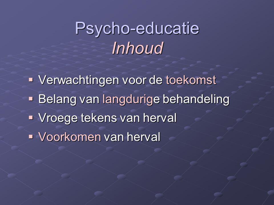 Psycho-educatie Inhoud  Verwachtingen voor de toekomst  Belang van langdurige behandeling  Vroege tekens van herval  Voorkomen van herval