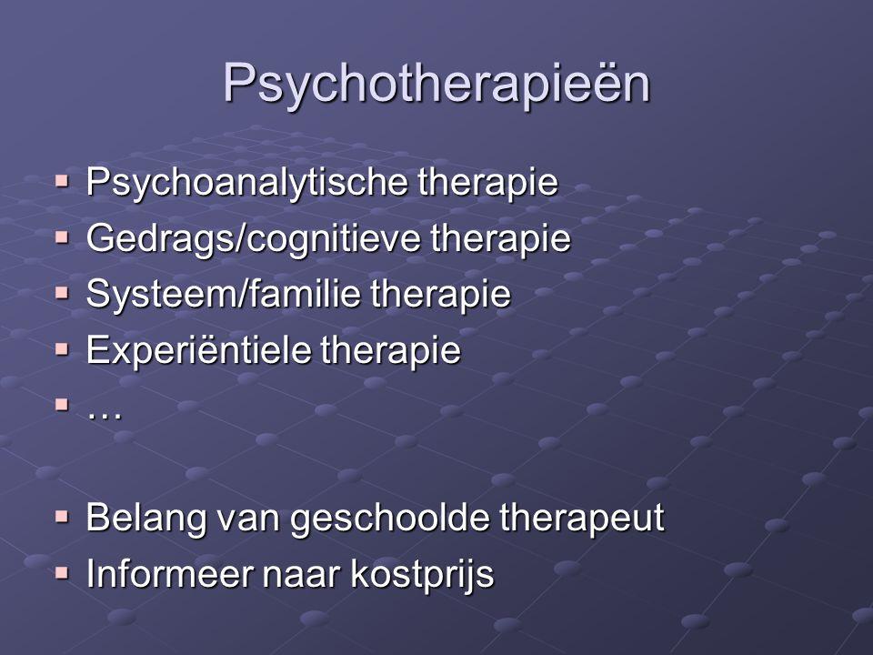Psychotherapieën  Psychoanalytische therapie  Gedrags/cognitieve therapie  Systeem/familie therapie  Experiëntiele therapie  …  Belang van geschoolde therapeut  Informeer naar kostprijs