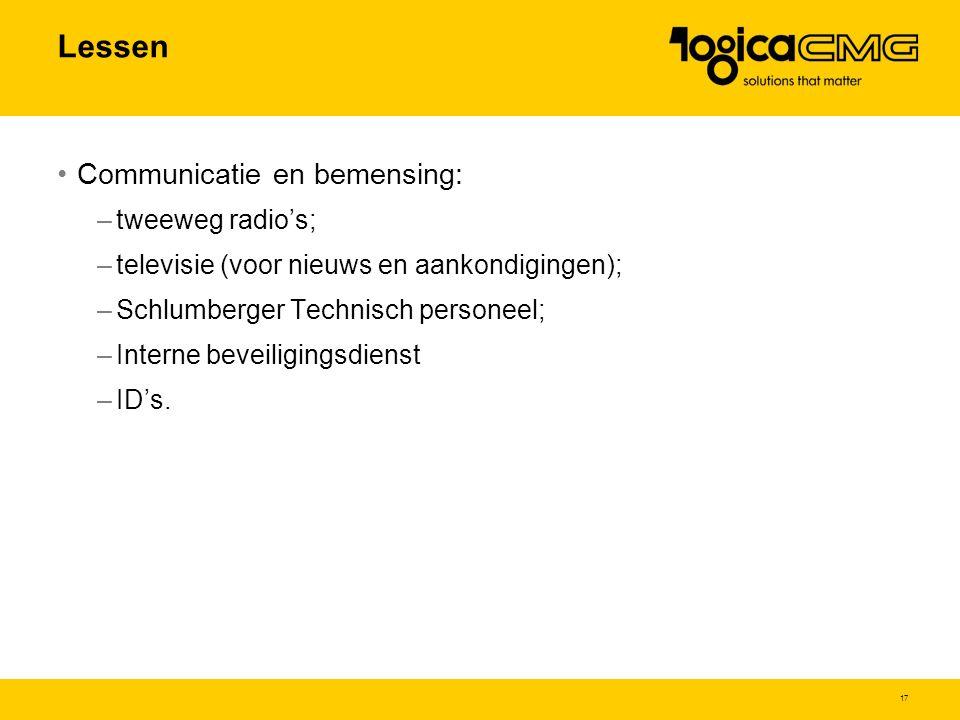 17 Lessen Communicatie en bemensing: –tweeweg radio's; –televisie (voor nieuws en aankondigingen); –Schlumberger Technisch personeel; –Interne beveiligingsdienst –ID's.