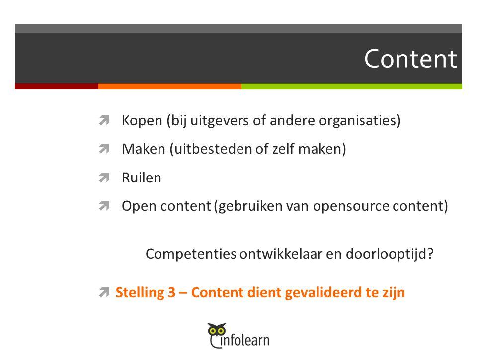 Content  Kopen (bij uitgevers of andere organisaties)  Maken (uitbesteden of zelf maken)  Ruilen  Open content (gebruiken van opensource content) Competenties ontwikkelaar en doorlooptijd.