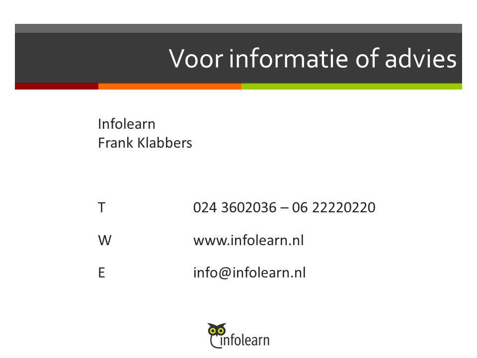 Voor informatie of advies Infolearn Frank Klabbers T024 3602036 – 06 22220220 Wwww.infolearn.nl Einfo@infolearn.nl