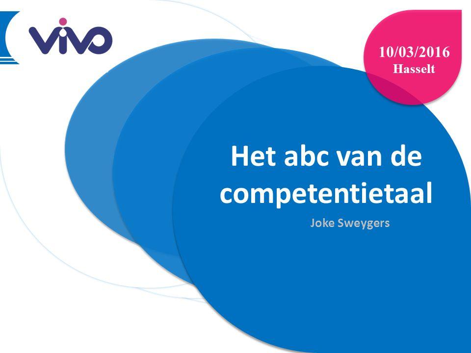 1 | Het abc van de competentietaal Joke Sweygers 10/03/2016 Hasselt