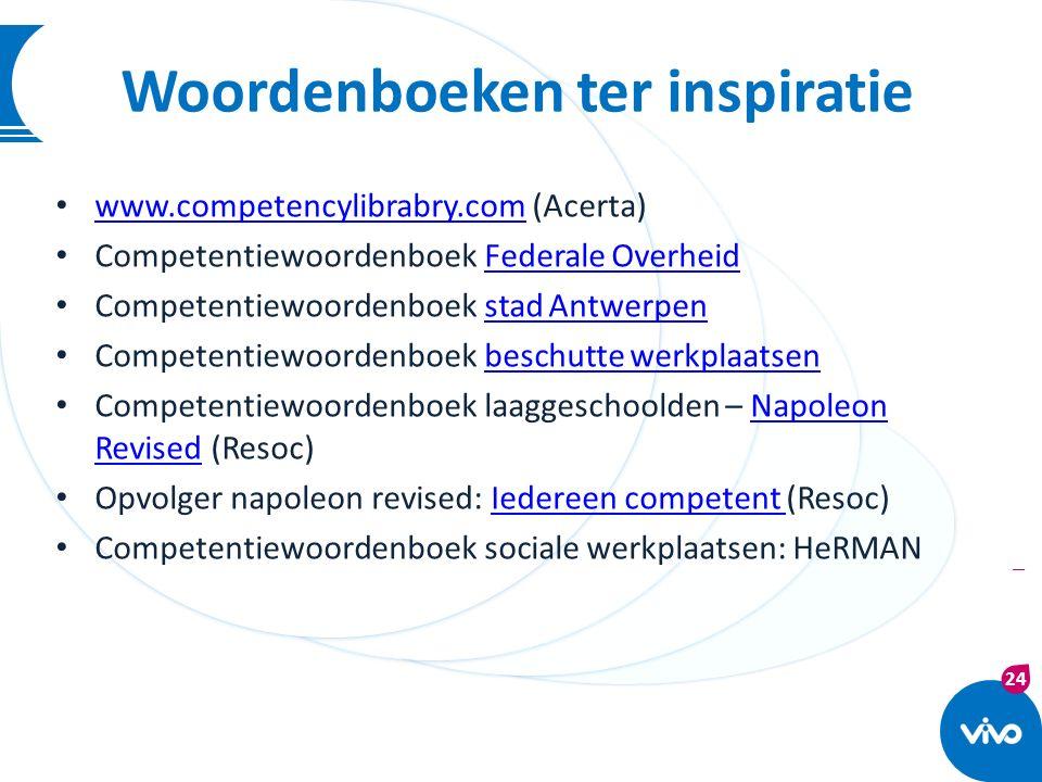 24 | Woordenboeken ter inspiratie www.competencylibrabry.com (Acerta) www.competencylibrabry.com Competentiewoordenboek Federale OverheidFederale Over