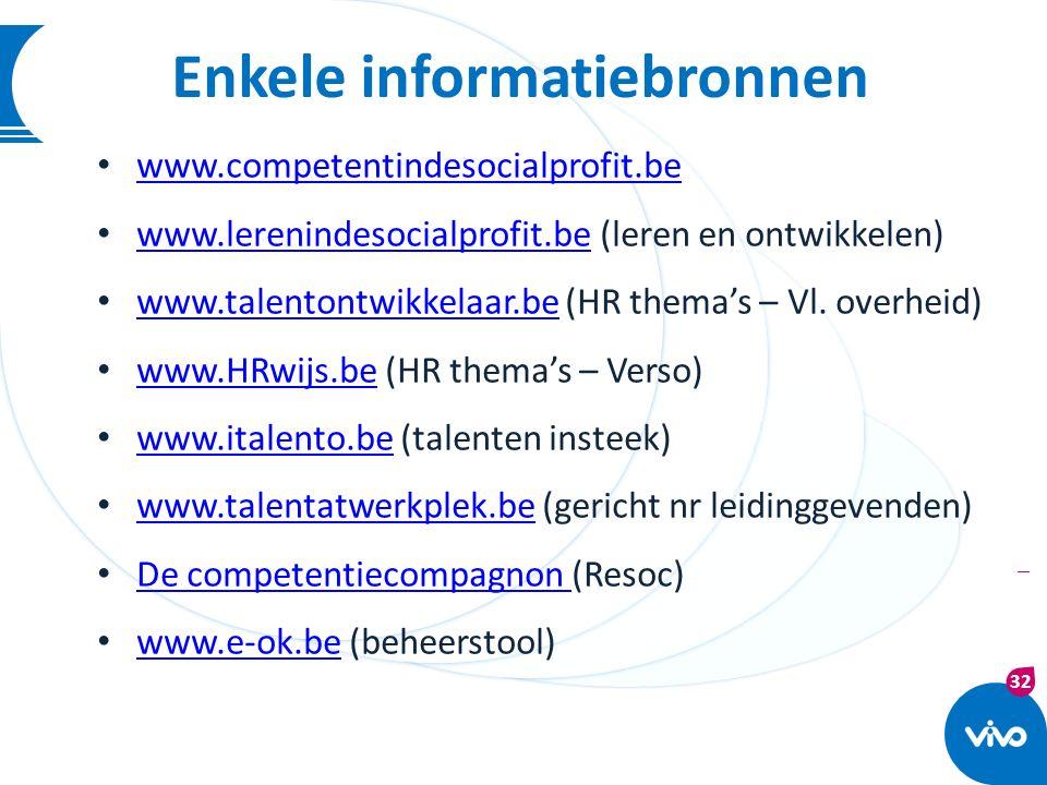 32 | Enkele informatiebronnen www.competentindesocialprofit.be www.lerenindesocialprofit.be (leren en ontwikkelen) www.lerenindesocialprofit.be www.ta