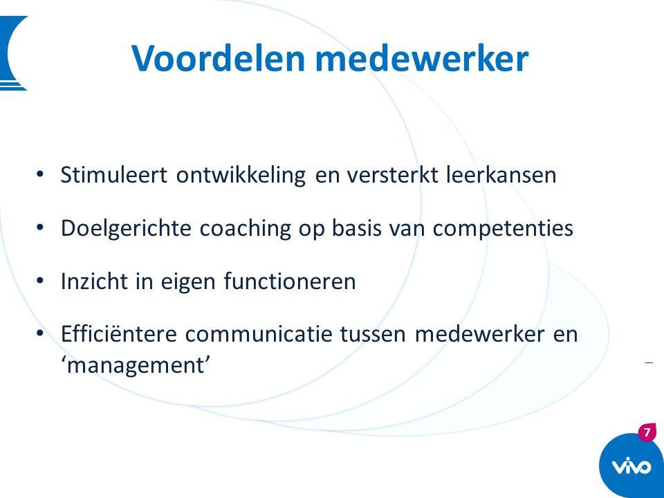 7 | Voordelen medewerker Stimuleert ontwikkeling en versterkt leerkansen Doelgerichte coaching op basis van competenties Inzicht in eigen functioneren