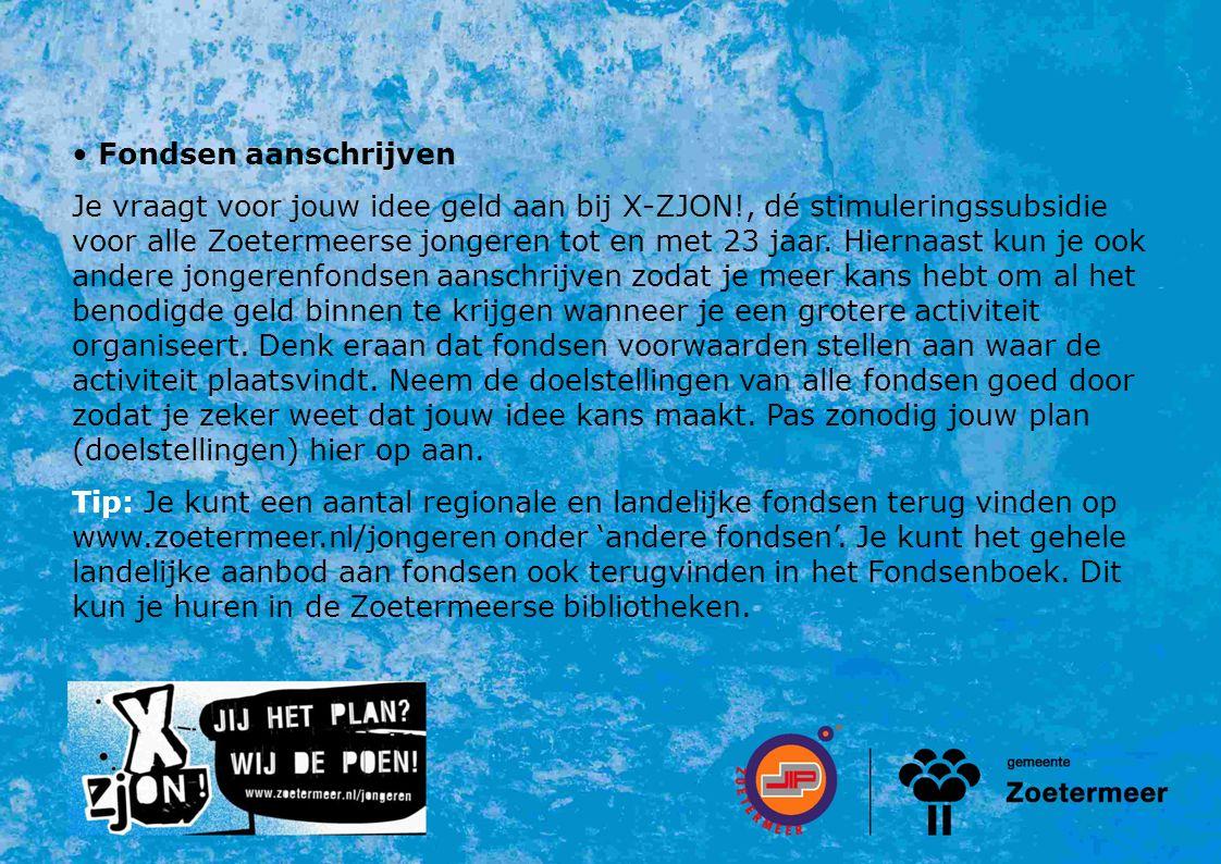 Fondsen aanschrijven Je vraagt voor jouw idee geld aan bij X-ZJON!, dé stimuleringssubsidie voor alle Zoetermeerse jongeren tot en met 23 jaar.