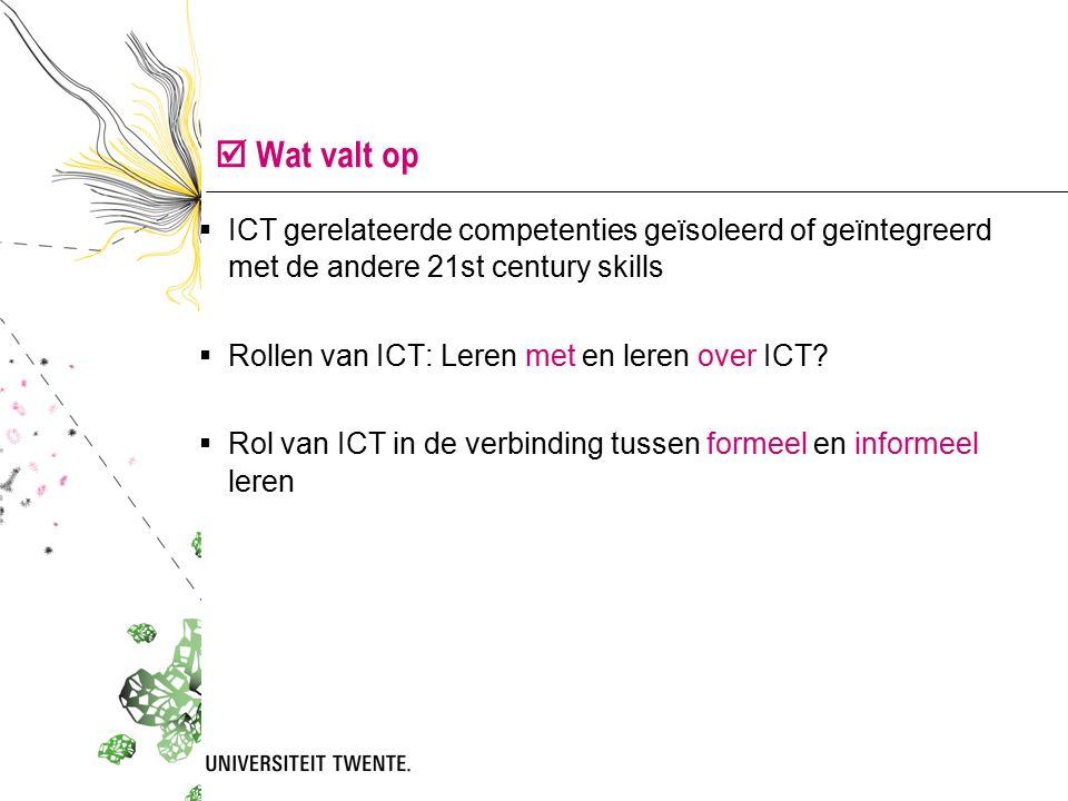  Wat valt op  ICT gerelateerde competenties geïsoleerd of geïntegreerd met de andere 21st century skills  Rollen van ICT: Leren met en leren over ICT.