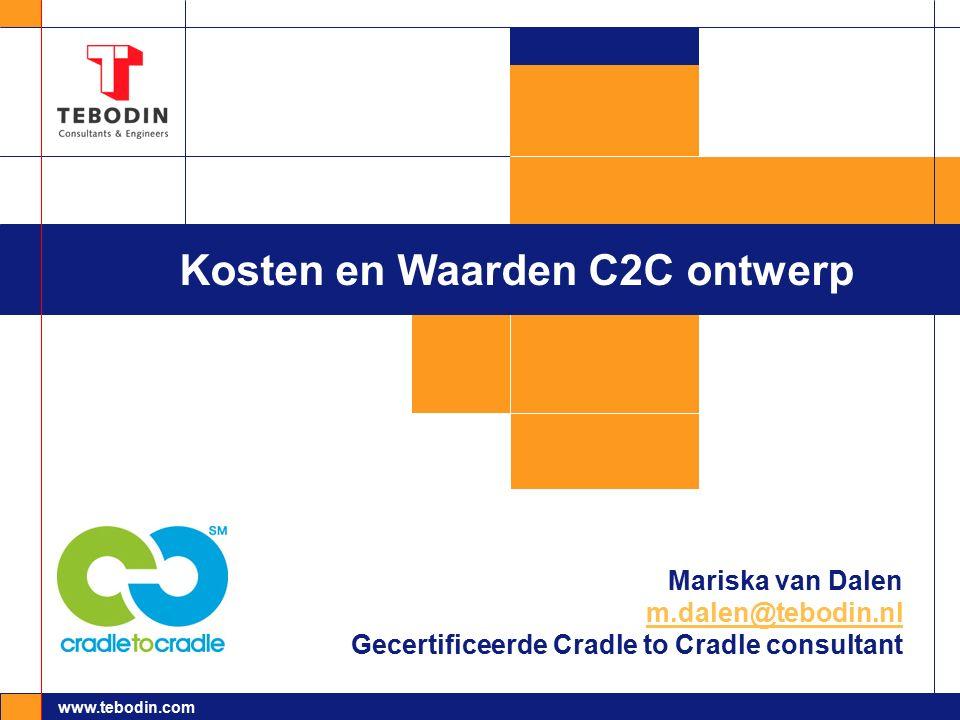 www.tebodin.com Kosten en Waarden C2C ontwerp Mariska van Dalen m.dalen@tebodin.nl Gecertificeerde Cradle to Cradle consultant m.dalen@tebodin.nl
