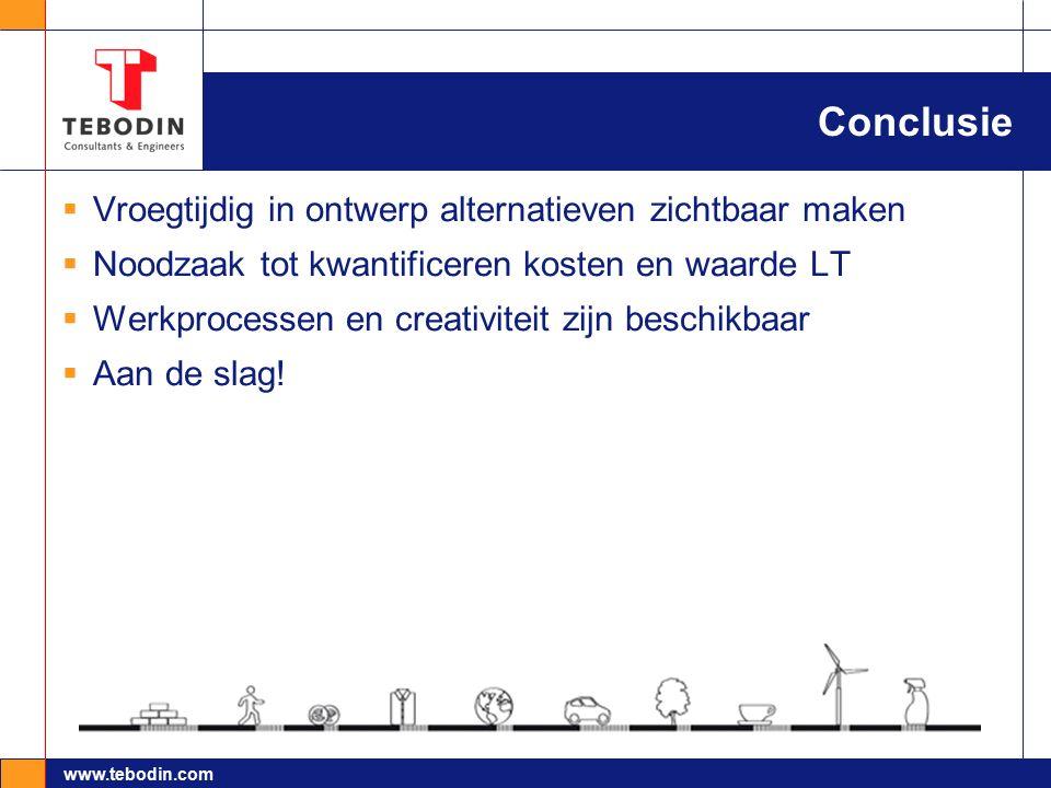 www.tebodin.com Conclusie  Vroegtijdig in ontwerp alternatieven zichtbaar maken  Noodzaak tot kwantificeren kosten en waarde LT  Werkprocessen en c