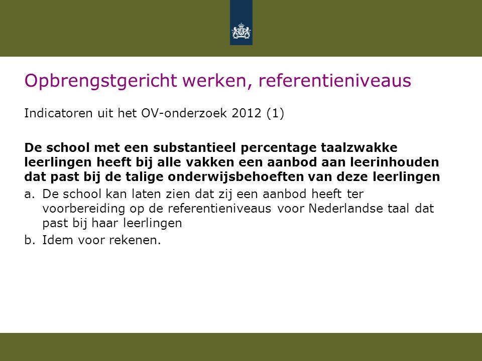 Opbrengstgericht werken, referentieniveaus Indicatoren uit het OV-onderzoek 2012 (1) De school met een substantieel percentage taalzwakke leerlingen h