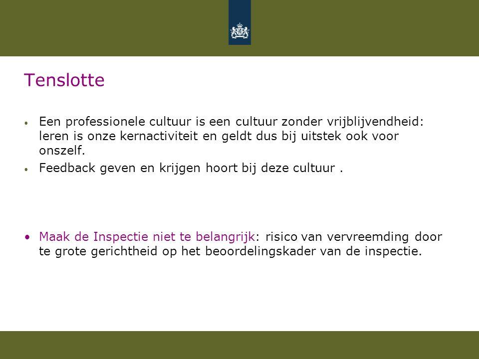 Tenslotte Een professionele cultuur is een cultuur zonder vrijblijvendheid: leren is onze kernactiviteit en geldt dus bij uitstek ook voor onszelf. Fe