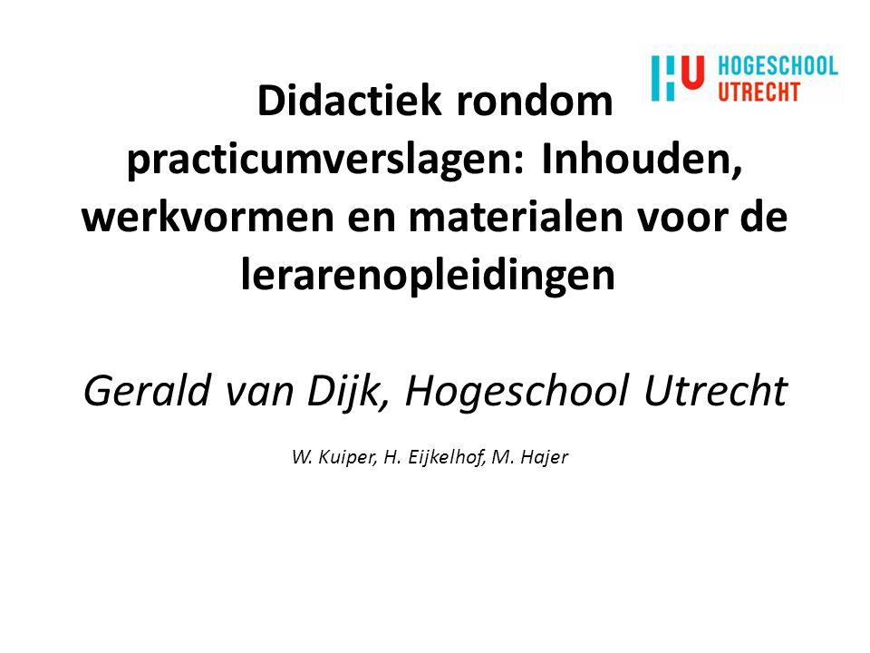 Didactiek rondom practicumverslagen: Inhouden, werkvormen en materialen voor de lerarenopleidingen Gerald van Dijk, Hogeschool Utrecht W.