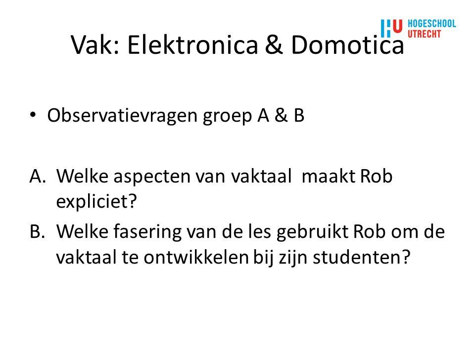 Vak: Elektronica & Domotica Observatievragen groep A & B A.Welke aspecten van vaktaal maakt Rob expliciet.