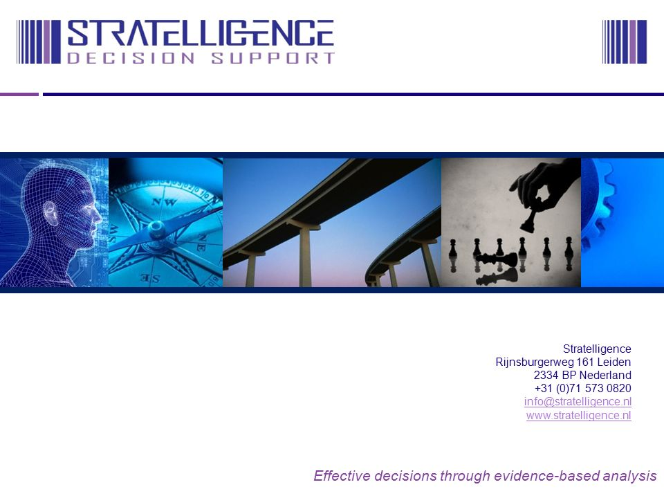 Effective decisions through evidence-based analysis Stratelligence Rijnsburgerweg 161 Leiden 2334 BP Nederland +31 (0)71 573 0820 info@stratelligence.nl www.stratelligence.nl