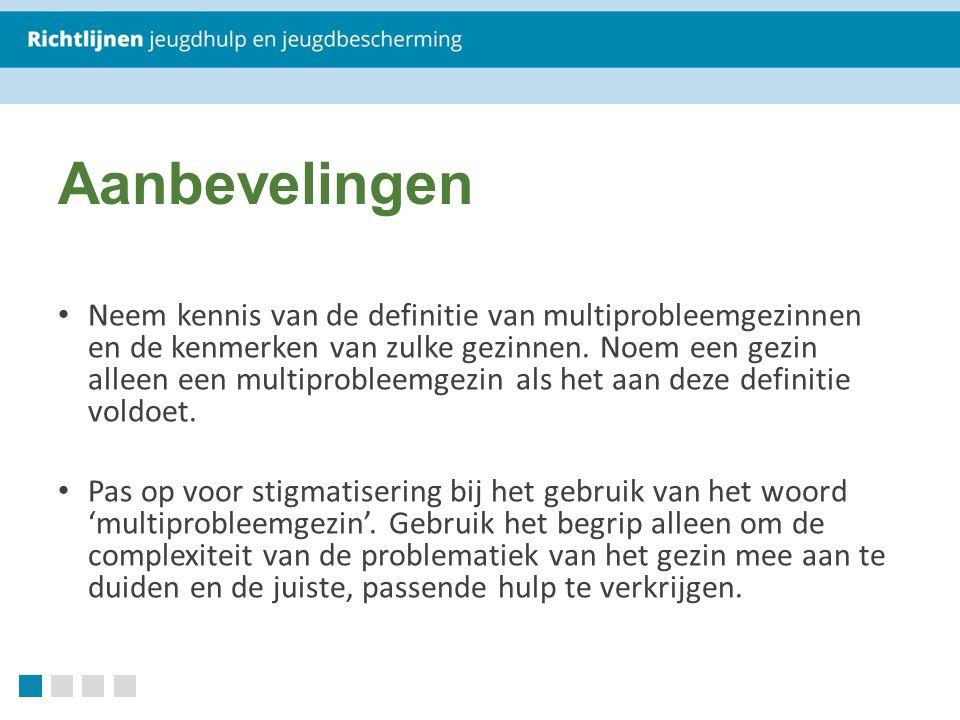 Aanbevelingen Neem kennis van de definitie van multiprobleemgezinnen en de kenmerken van zulke gezinnen.