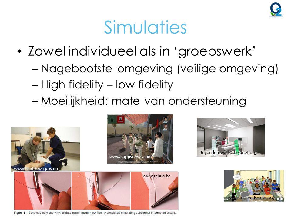 Simulaties Zowel individueel als in 'groepswerk' – Nagebootste omgeving (veilige omgeving) – High fidelity – low fidelity – Moeilijkheid: mate van ond