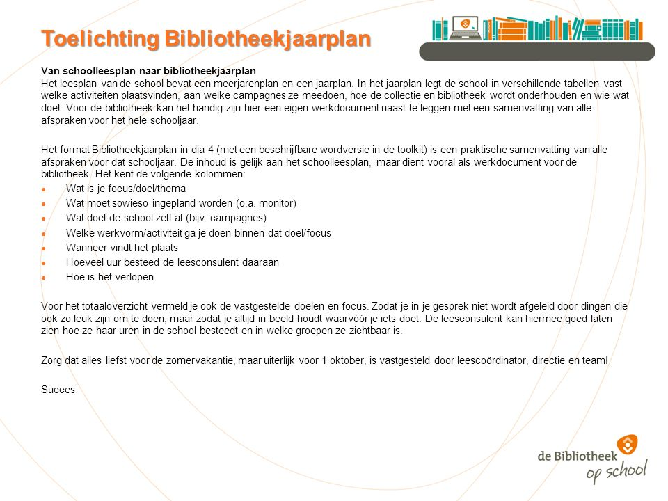 Van schoolleesplan naar bibliotheekjaarplan Het leesplan van de school bevat een meerjarenplan en een jaarplan. In het jaarplan legt de school in vers