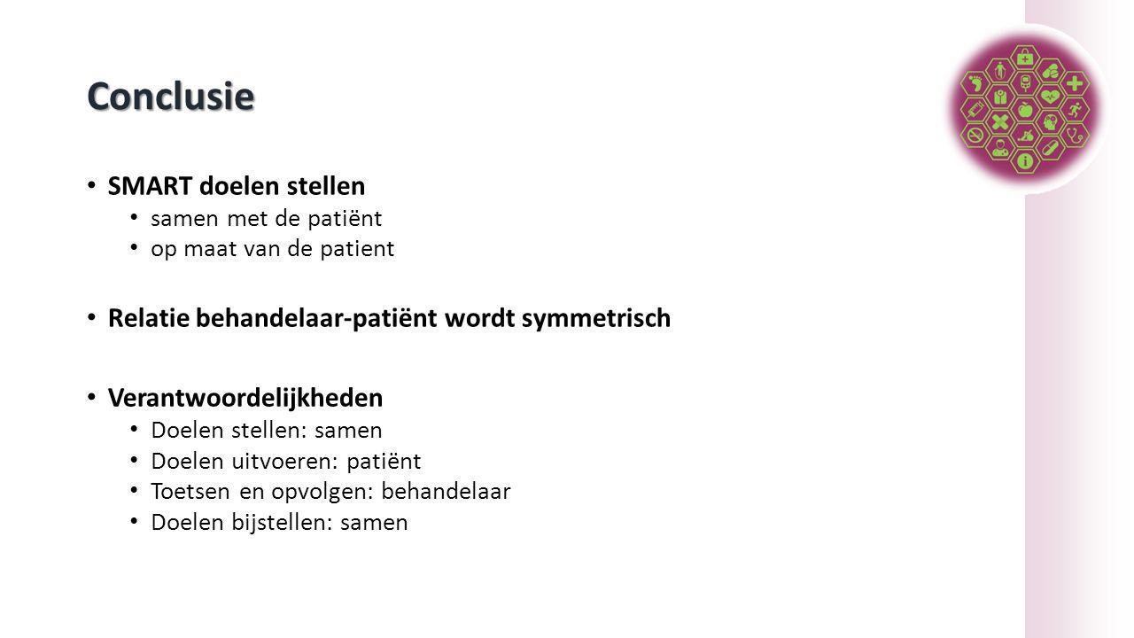 Conclusie SMART doelen stellen samen met de patiënt op maat van de patient Relatie behandelaar-patiënt wordt symmetrisch Verantwoordelijkheden Doelen stellen: samen Doelen uitvoeren: patiënt Toetsen en opvolgen: behandelaar Doelen bijstellen: samen