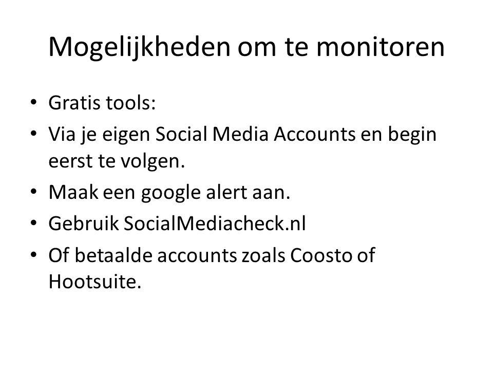 Mogelijkheden om te monitoren Gratis tools: Via je eigen Social Media Accounts en begin eerst te volgen.