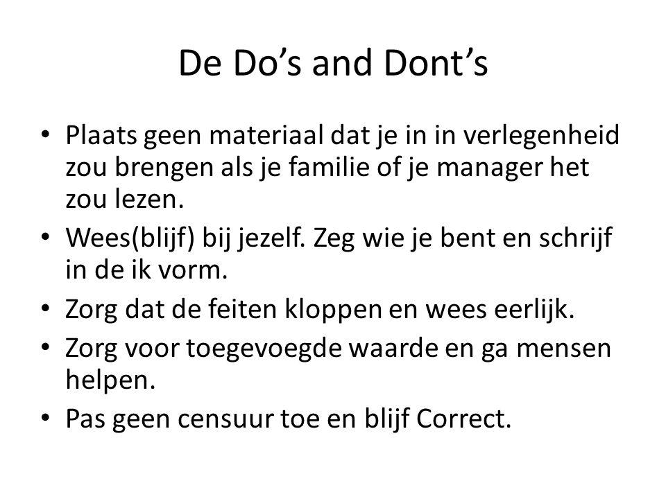 De Do's and Dont's Plaats geen materiaal dat je in in verlegenheid zou brengen als je familie of je manager het zou lezen.