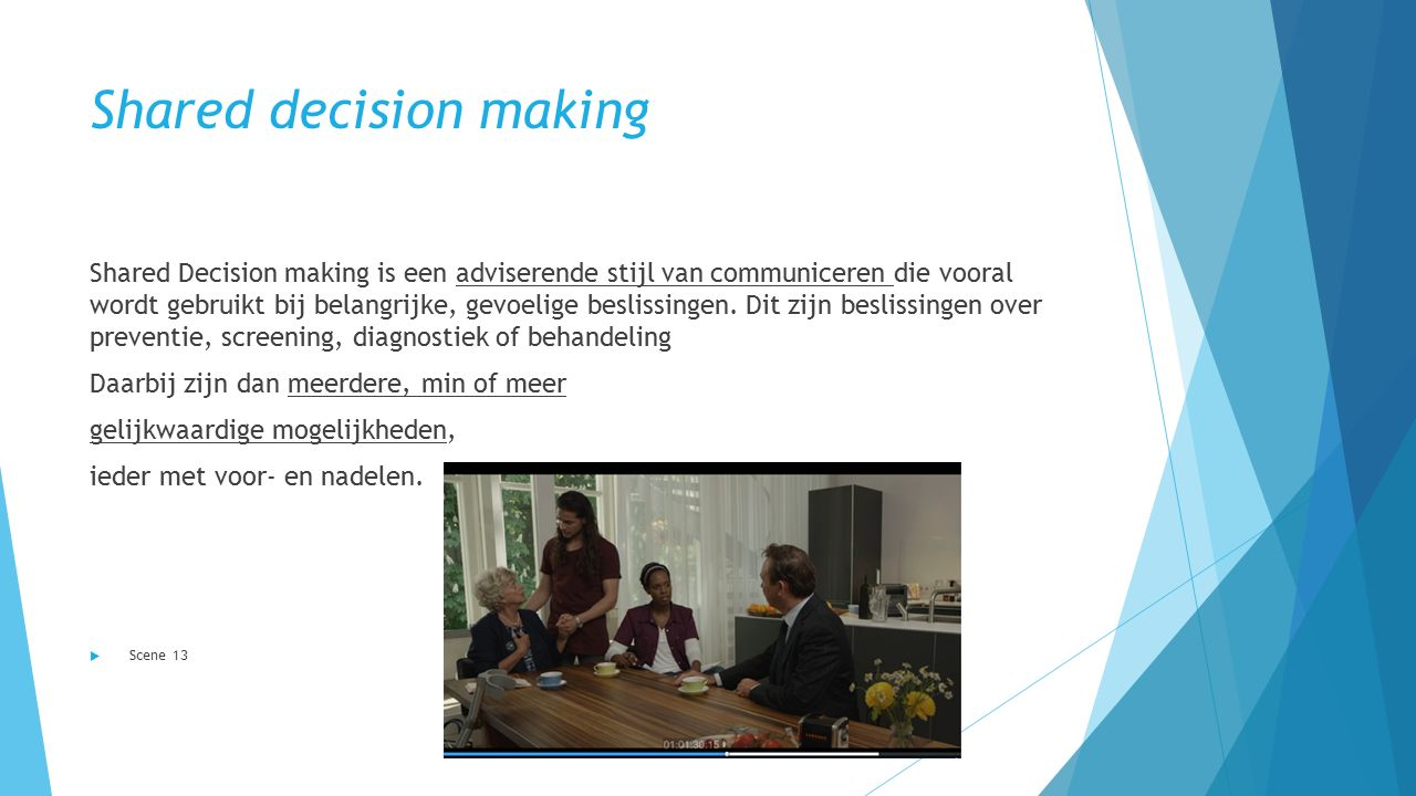 Shared decision making Shared Decision making is een adviserende stijl van communiceren die vooral wordt gebruikt bij belangrijke, gevoelige beslissingen.