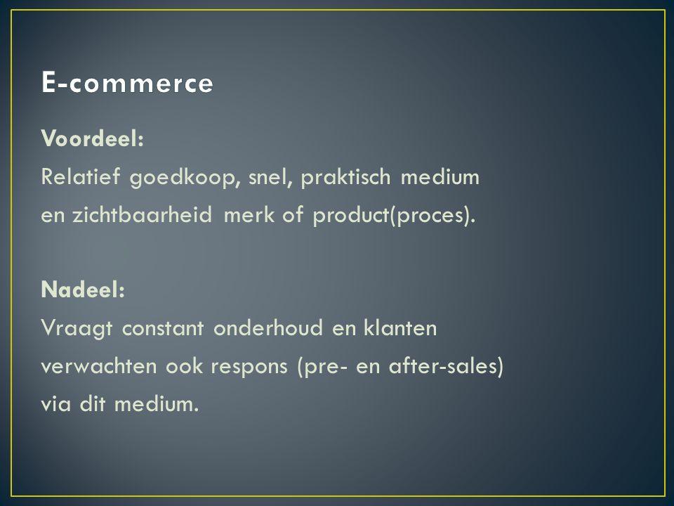 Voordeel: Relatief goedkoop, snel, praktisch medium en zichtbaarheid merk of product(proces).