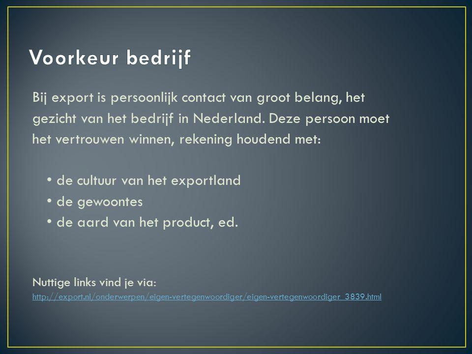 Bij export is persoonlijk contact van groot belang, het gezicht van het bedrijf in Nederland.