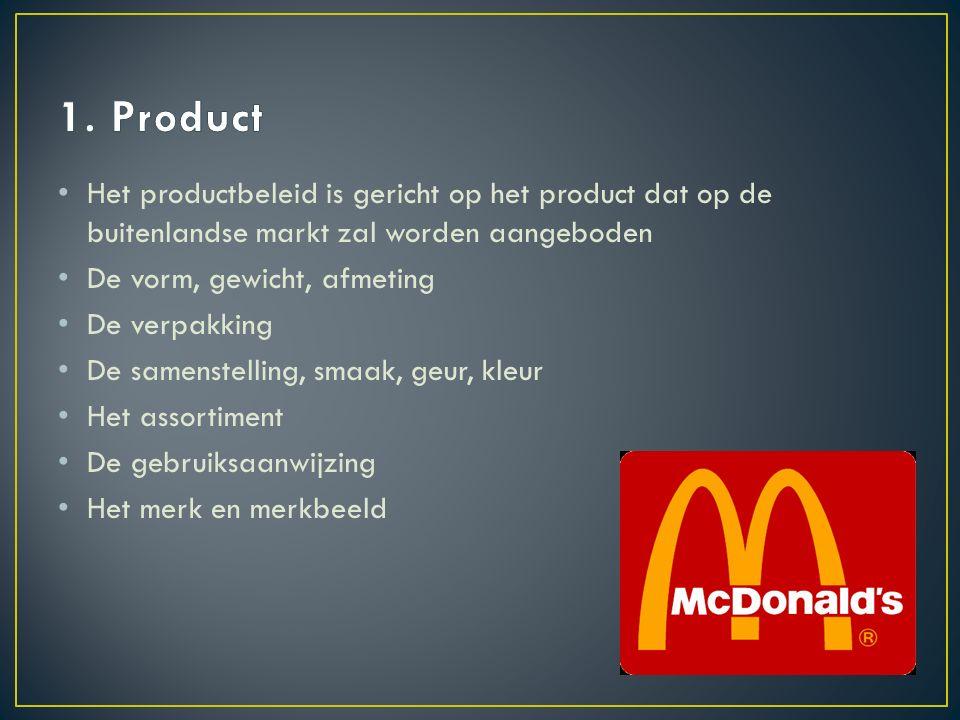 Het productbeleid is gericht op het product dat op de buitenlandse markt zal worden aangeboden De vorm, gewicht, afmeting De verpakking De samenstelling, smaak, geur, kleur Het assortiment De gebruiksaanwijzing Het merk en merkbeeld