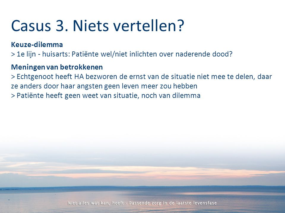 Keuze-dilemma > 1e lijn - huisarts: Patiënte wel/niet inlichten over naderende dood.