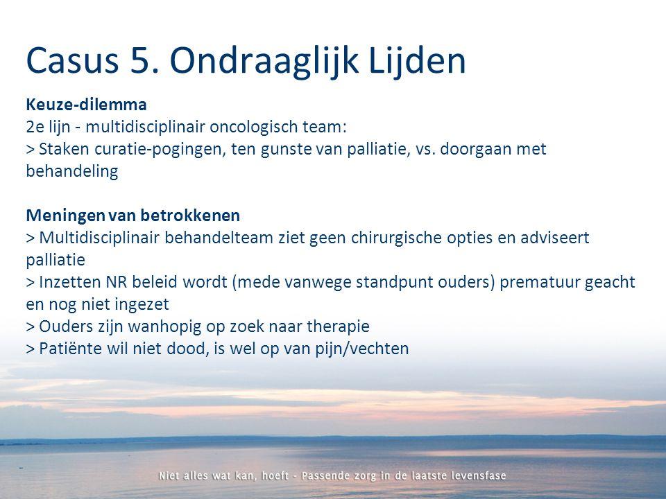 Keuze-dilemma 2e lijn - multidisciplinair oncologisch team: > Staken curatie-pogingen, ten gunste van palliatie, vs.