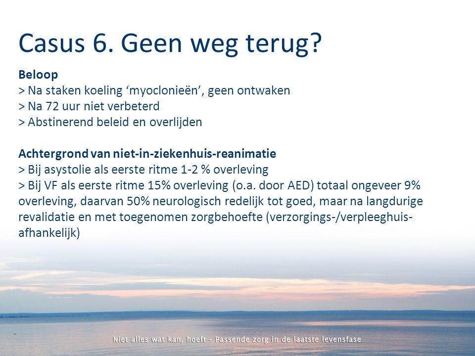 Beloop > Na staken koeling 'myoclonieën', geen ontwaken > Na 72 uur niet verbeterd > Abstinerend beleid en overlijden Achtergrond van niet-in-ziekenhuis-reanimatie > Bij asystolie als eerste ritme 1-2 % overleving > Bij VF als eerste ritme 15% overleving (o.a.