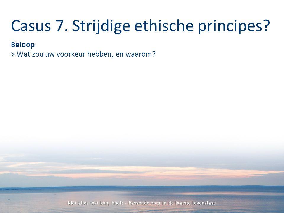 Beloop > Wat zou uw voorkeur hebben, en waarom Casus 7. Strijdige ethische principes