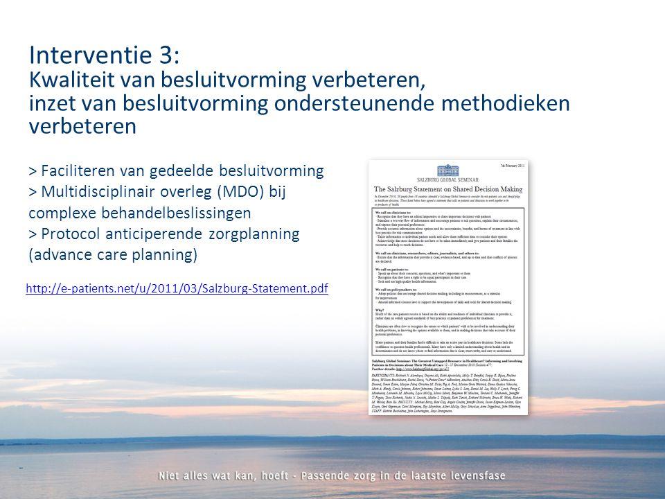 > Faciliteren van gedeelde besluitvorming > Multidisciplinair overleg (MDO) bij complexe behandelbeslissingen > Protocol anticiperende zorgplanning (advance care planning) Interventie 3: Kwaliteit van besluitvorming verbeteren, inzet van besluitvorming ondersteunende methodieken verbeteren http://e-patients.net/u/2011/03/Salzburg-Statement.pdf