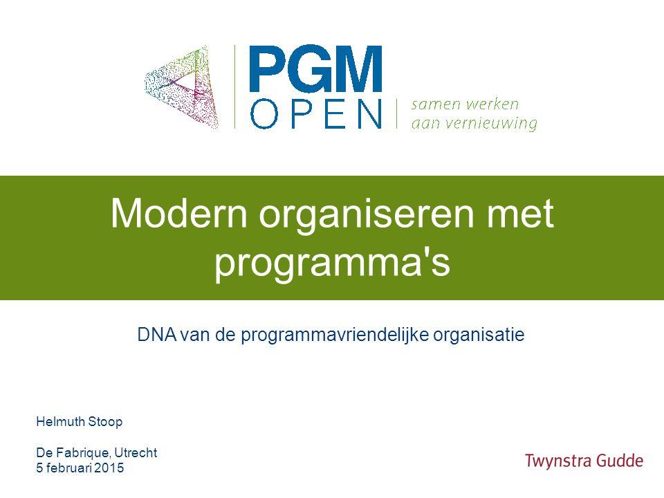 DNA van de programmavriendelijke organisatie Modern organiseren met programma s Helmuth Stoop De Fabrique, Utrecht 5 februari 2015